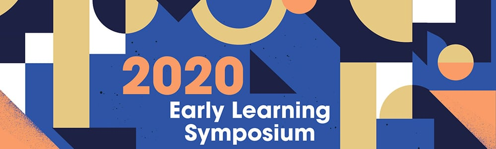 2020 Early Learning Symposium - Play is Serious Business: A Bold Dialogue on the Complexity of Play
